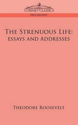 The Strenuous Life: Essays and Addresses (Paperback)