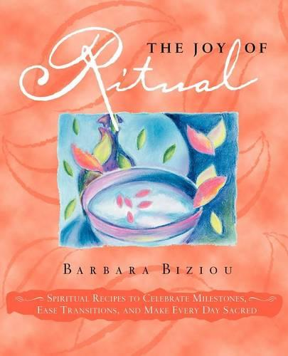 The Joy of Ritual: Spiritual Recipies to Celebrate Milestones, Ease Transitions, and Make Every Day Sacred (Paperback)