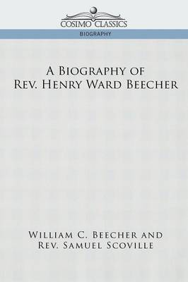 A Biography of Rev. Henry Ward Beecher (Paperback)