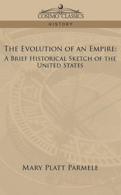 The Evolution of an Empire: A Brief Historical Sketch of the United States (Paperback)