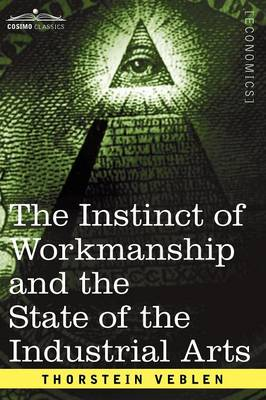 The Instinct of Workmanship and the State of the Industrial Arts (Paperback)