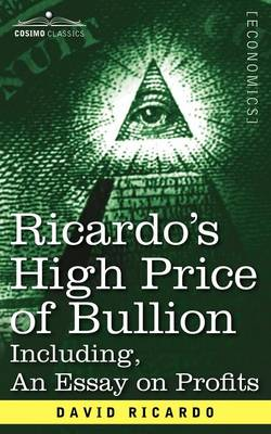 Ricardo's High Price of Bullion Including, an Essay on Profits (Paperback)