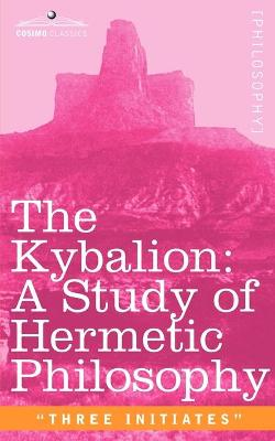 The Kybalion: A Study of Hermetic Philosophy of Ancient Egypt and Greece (Paperback)