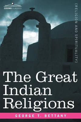 The Great Indian Religions: A Popular Account of Brahmanism, Hinduism, Buddhism and Zoroastrianism (Paperback)
