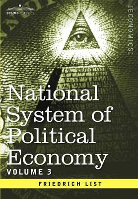 National System of Political Economy - Volume 3: The Systems and the Politics (Hardback)