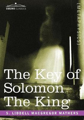 The Key of Solomon the King: (clavicula Salomonis) (Paperback)