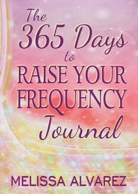The 365 Days to Raise Your Frequency Journal (Paperback)