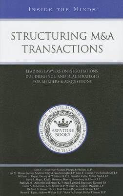 Structuring M&A Transactions: Leading Lawyers on Negotiations, Due Diligence, and Deal Strategies for Mergers and Acquisitions - Inside the Minds (Paperback)