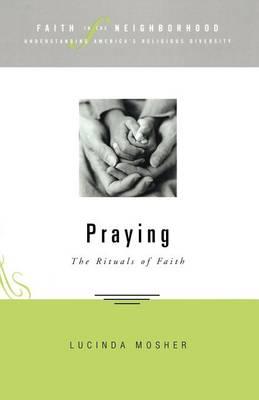Praying: The Rituals of Faith - Faith in the Neighborhood S. (Paperback)