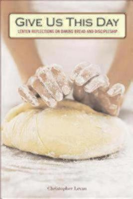 Give Us This Day: Lenten Reflections on Baking Bread and Discipleship (Paperback)