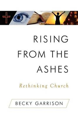 Rising from the Ashes: Rethinking Church (Paperback)
