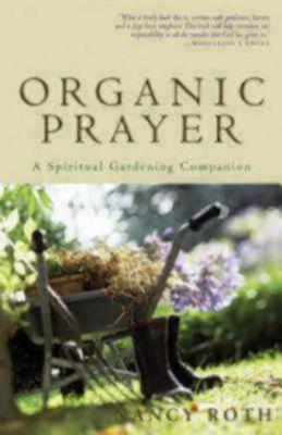 Organic Prayer: A Spiritual Gardening Companion (Paperback)