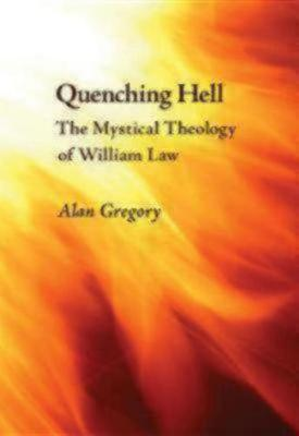 Quenching Hell: The Mystical Theology of William Law (Paperback)