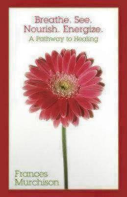 Breathe. See. Nourish. Energize.: A Pathway to Healing (Paperback)