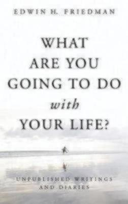 What Are You Going to Do with Your Life?: Unpublished Writings and Diaries (Paperback)