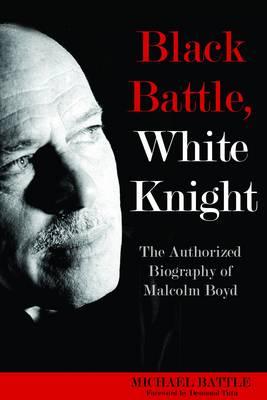 Black Battle,White Knight: The Authorized Biography of Malcolm Boyd (Hardback)