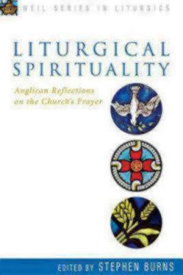 Liturgical Spirituality: Anglican Reflections on the Church's Prayer (Paperback)