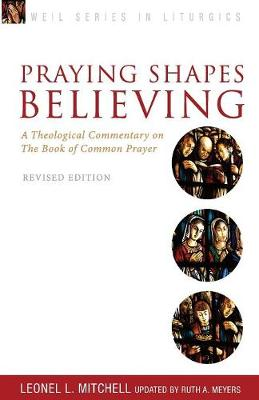 Praying Shapes Believing: A Theological Commentary on the Book of Common Prayer, Revised Edition - Weil Series in Liturgics (Paperback)