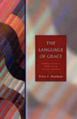 The Language of Grace: Flannery O' Connor, Walker Percy, and Iris Murdoch - Seabury Classics - Seabury Classics (Paperback)