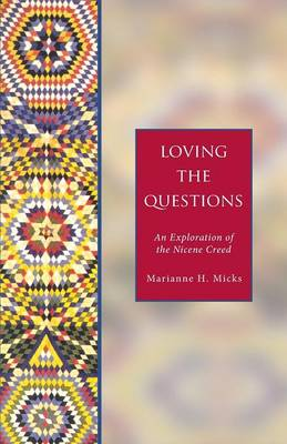 Loving the Questions: An Exploration of the Nicene Creed (Paperback)