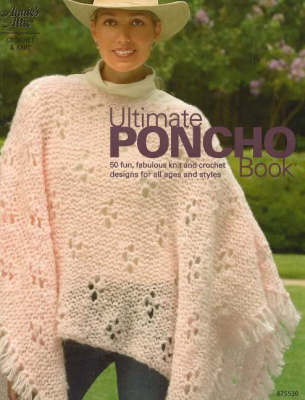 Ultimate Poncho Book: 50 Fun, Fabulous Knit and Crochet Designs for All Ages and Styles (Paperback)