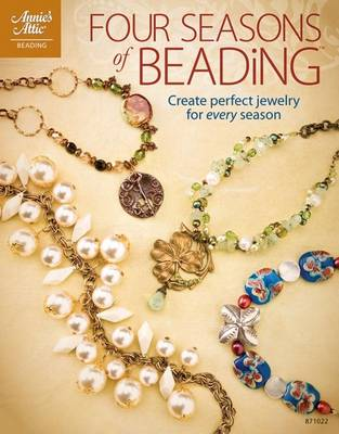 Four Seasons of Beading: Create Perfect Jewelry for Every Occasion (Paperback)
