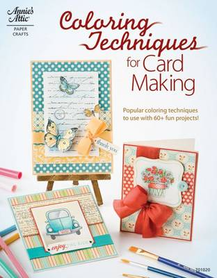 Coloring Techniques for Cardmaking: Popular Coloring Techniques to Use with 60+ Fun Projects (Paperback)