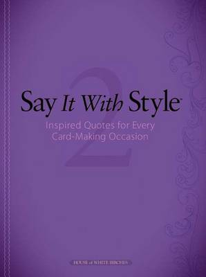 Say It With Style 2: Inspired Quotes for Every Cardmaking Occasion (Paperback)