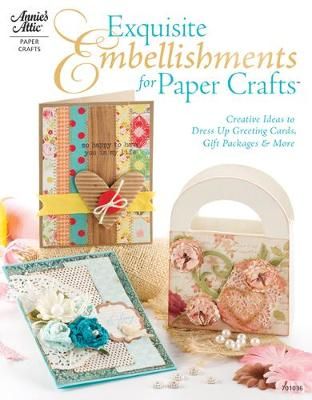 Exquisite Embellishments for Paper Crafts: Creative Ideas to Dress Up Greeting Cards, Gift Packages & More (Paperback)