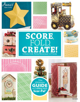 Score, Fold, Create!: The Ultimate Guide to Paper Crafting with Scor-PAL (R) (Paperback)