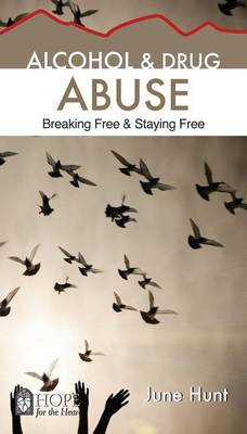 Alcohol and Drug Abuse [June Hunt Hope for the Heart]: Breaking Free & Staying Free - Hope for the Heart (Paperback)