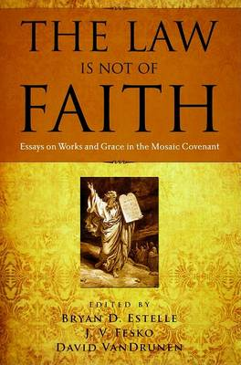 The Law Is Not of Faith: Essays on Works and Grace in the Mosaic Covenant (Paperback)