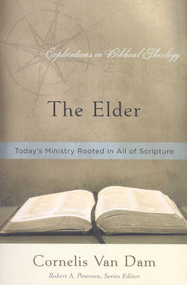 The Elder: Today's Ministry Rooted in All of Scripture - Explorations in Biblical Theology (Paperback)