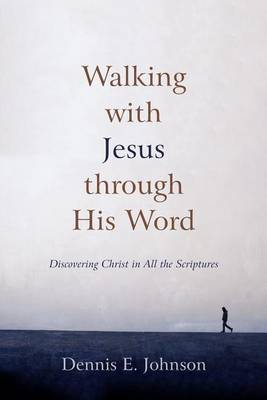 Walking with Jesus Through His Word: Discovering Christ in All the Scriptures (Paperback)