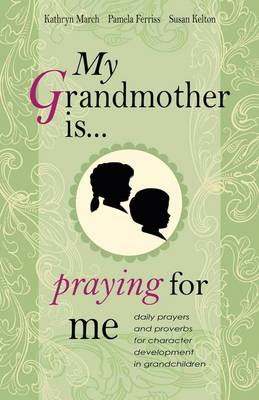 My Grandmother Is Praying for Me: Daily Prayers and Proverbs for Character Development in Grandchildren (Hardback)