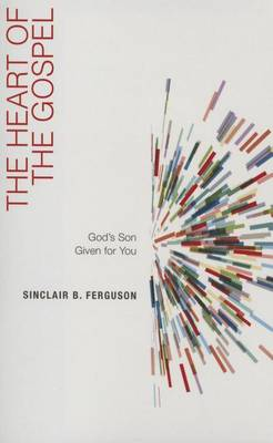 The Heart of the Gospel: God's Son Given for You (Paperback)
