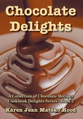 Chocolate Delights Cookbook, Volume I - Cookbook Delights (Hardback)