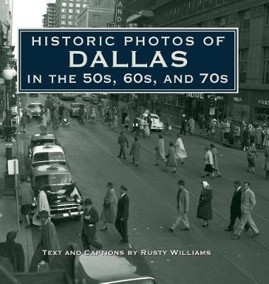 Historic Photos of Dallas in the 50s, 60s, and 70s - Historic Photos (Hardback)
