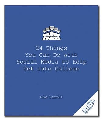 24 Things You Can Do with Social Media to Help Get Into College - Good Things to Know (Paperback)