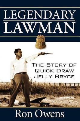 Legendary Lawman: The Story of Quick Draw Jelly Bryce (Paperback)
