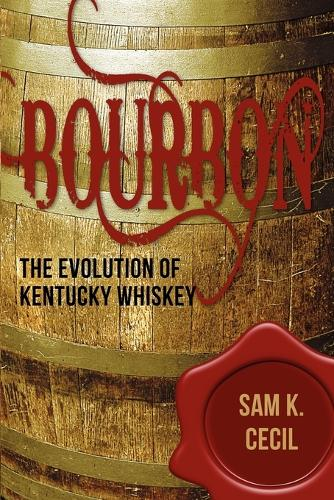 Bourbon: The Evolution of Kentucky Whiskey (Paperback)