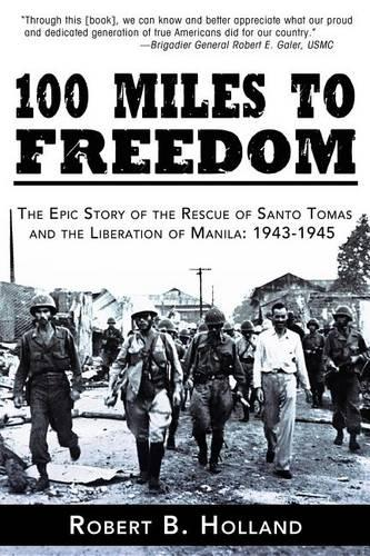 100 Miles to Freedom: The Epic Story of the Rescue of Santo Tomas and the Liberation of Manila: 1943-1945 (Paperback)