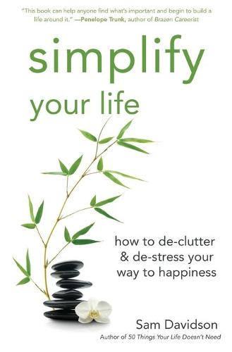 Simplify Your Life: How to de-Clutter & de-Stress Your Way to Happiness (Paperback)