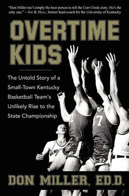 Overtime Kids: The Untold Story of a Small-Town Kentucky Basketball Team's Unlikely Rise to the State Championship (Paperback)