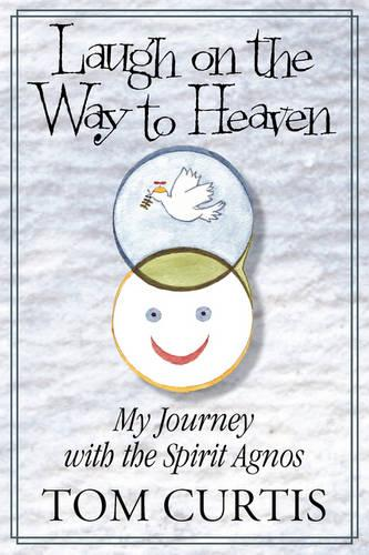 Laugh on the Way to Heaven: My Journey with the Spirit Agnos (Paperback)