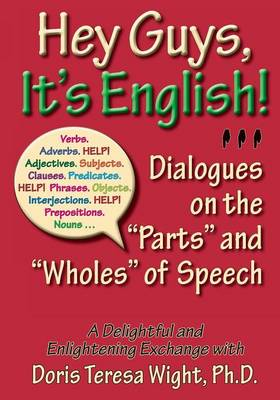 Hey Guys, It's English: Dialogues on the Parts and Wholes of Speech (Paperback)