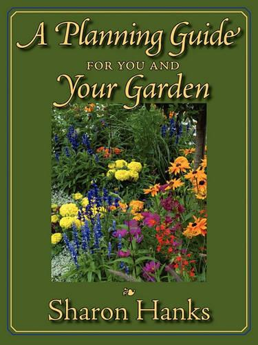 A Planning Guide for You and Your Garden (Paperback)