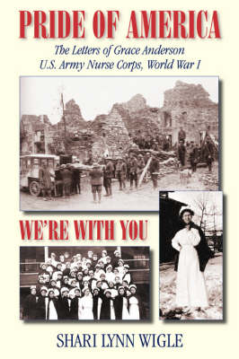 Pride of America: The Letters of Grace Anderson U.S. Army Nurse Corps, World War I - American Voices (Paperback)