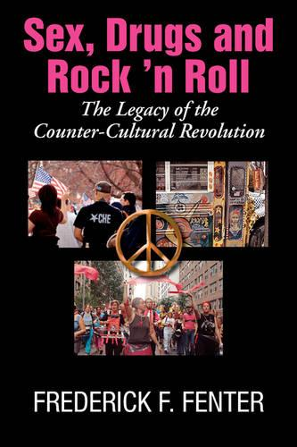 Sex, Drugs, and Rock 'n Roll: The Legacy of Thecounter- Cultural Revolution (Paperback)