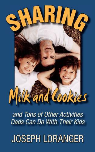 Sharing Milk and Cookies: And Other Activities Dads Can Do with Their Kids (Paperback)
